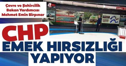 Çevre ve Şehircilik Bakan Yardımcısı Prof. Dr. Mehmet Emin Birpınar: CHP emek hırsızlığı yapıyor