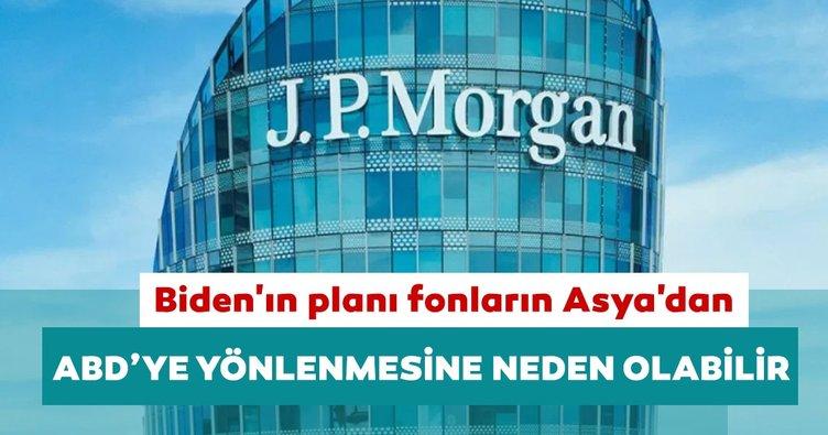 JP Morgan: Biden'ın planı fonların Asya'dan ABD'ye yönlenmesine neden olabilir