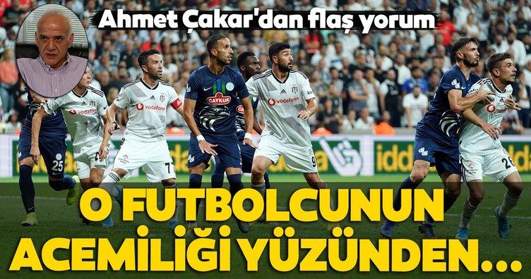 Ahmet Çakar Beşiktaş - Rizespor maçını değerlendirdi