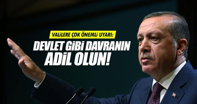 Erdoğan'dan valilere 'Adil olun' uyarısı