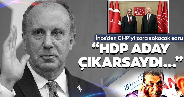 Son dakika haberi: Muharrem İnce'den CHP'yi zora sokacak soru: HDP aday çıkarsaydı İstanbul'u Ankara'yı alabiliyor muyduk?