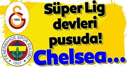 Galatasaray ve Fenerbahçe pusuda! Chelsea...