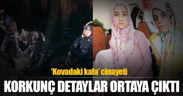 'Kovadaki kafa' cinayetinde korkunç detaylar!