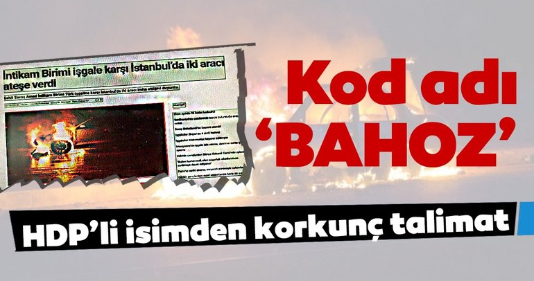 Son dakika: HDP'li isimden araç kundaklama talimatı!