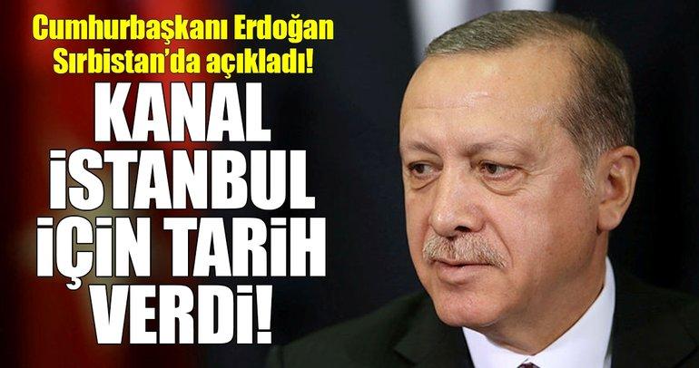 Cumhurbaşkanı Erdoğan, Kanal İstanbul için tarih verdi!