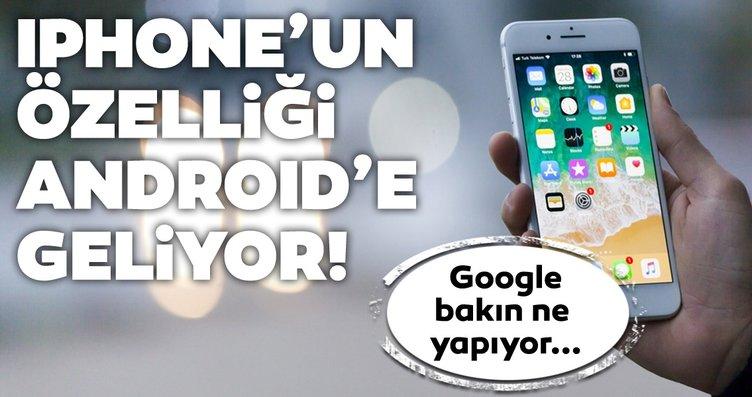 iPhone'un özelliği Android'e transfer oluyor!...