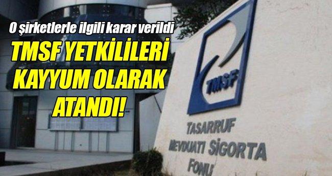O şirketlere TMSF yetkilileri kayyum olarak atandı!