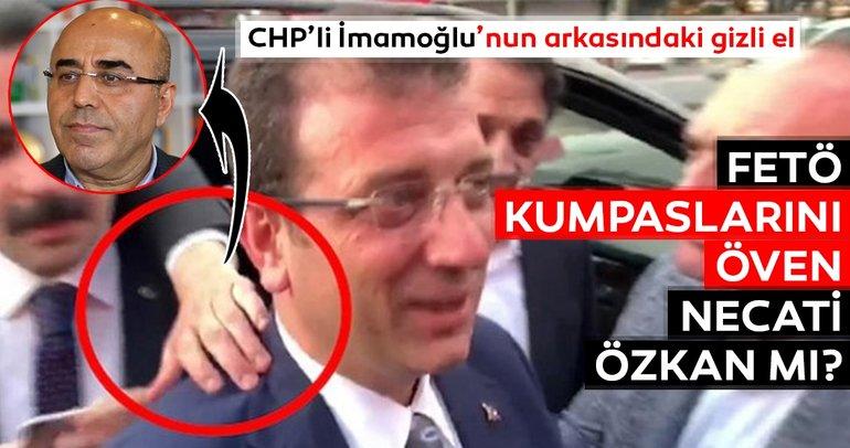 İmamoğlu'nun arkasındaki el FETÖ kumpaslarını öven Necati Özkan mı?