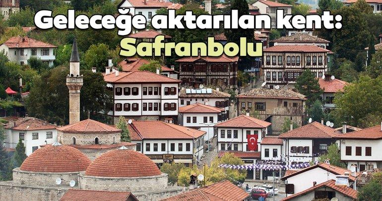 Geleceğe aktarılan kent: Safranbolu