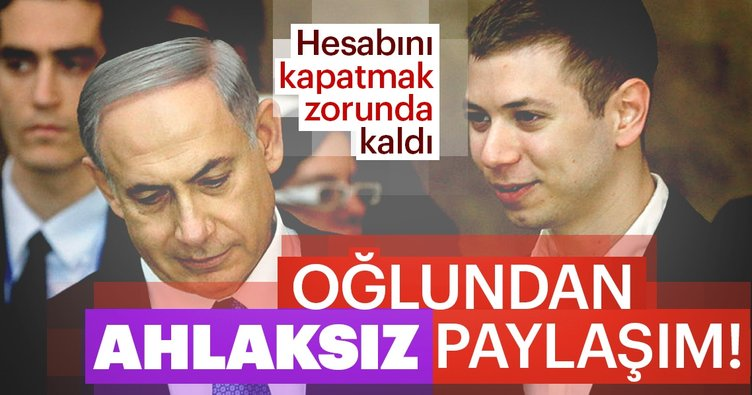 Netanyahu'nun oğlundan ahlaksız paylaşım!