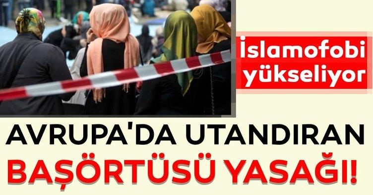 Avrupa'da müslüman düşmanlığı sistemleşti! Utandıran başörtüsü yasağı