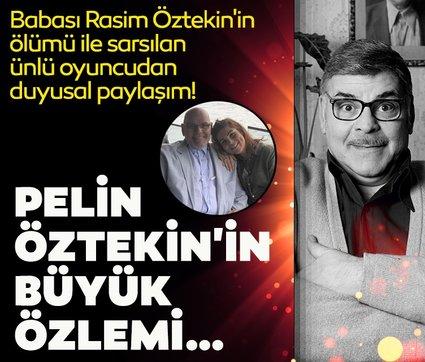 Babası Rasim Öztekin'in ölümü ile sarsılan oyuncu Pelin Öztekin'den yürek burkan paylaşım!