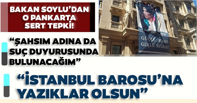 Son dakika: İçişleri Bakanı Süleyman Soylu'dan İstanbul Barosu'na sert tepki