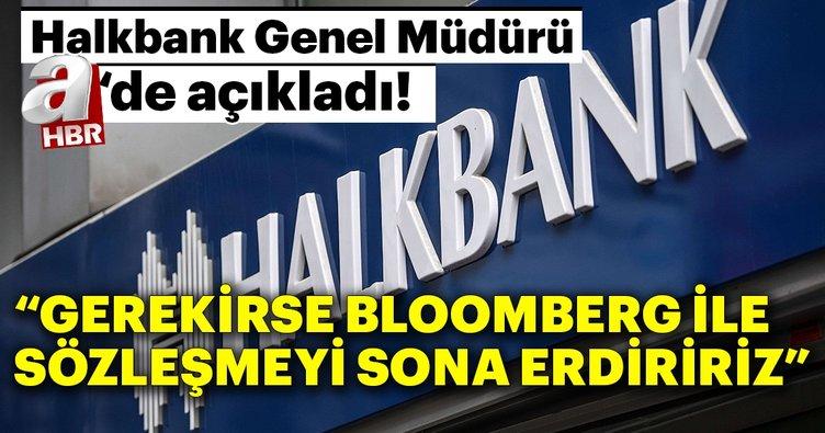 Halkbank Genel Müdürü Gerekirse Bloomberg Ile Sözleşmeyi Sona