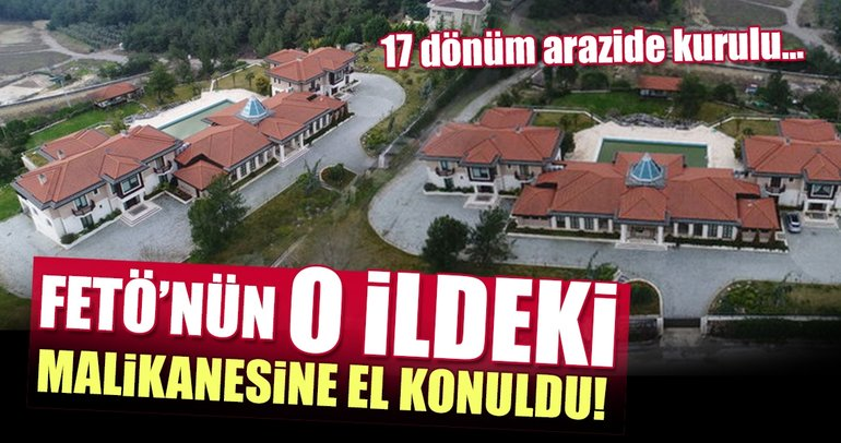 FETÖ'nün Bursa'daki malikanesine el konuldu