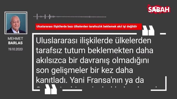 Mehmet Barlas 'Uluslararası ilişkilerde bazı ülkelerden tarafsızlık beklemek akıl işi değildir'