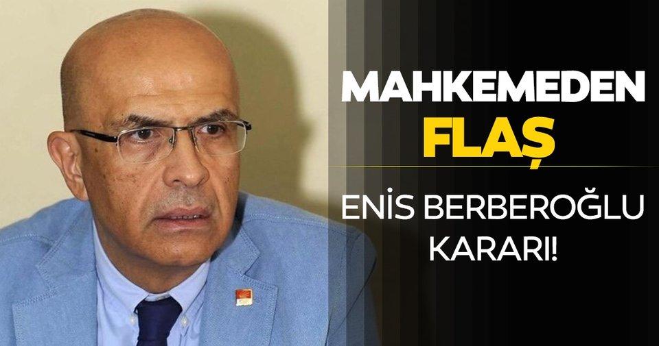 Son dakika: CHP Milletvekili Enis Berberoğlu hakkında yeni karar