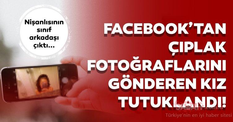 SON DAKİKA! Facebook'tan erkeklere çıplak fotoğraflarını gönderen kız tutuklandı! İşte ayrıntılar...
