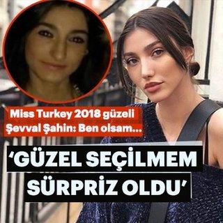 Miss Turkey 2018 güzeli Şevval Şahin'den çarpıcı açıklamalar