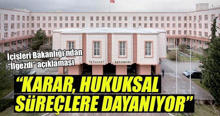 İçişleri Bakanlığı'ndan 'İlgezdi' açıklaması
