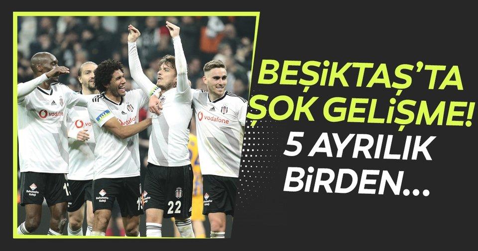 Beşiktaş'ta şok gelişme! 5 ayrılık birden