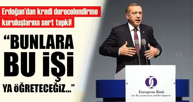 Erdoğan'dan kredi derecelendirme kuruluşlarına: Bunlara ya bu işi öğreteceğiz, ya bu işi öğreteceğiz