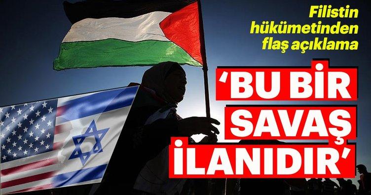 Filistin'den sert tepki: Bu bir savaş ilanıdır