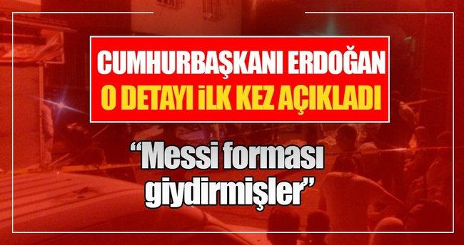 Cumhurbaşkanı Erdoğan: Messi forması giydirmişler