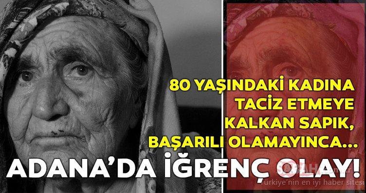 Adana'da iğrenç olay! 80 yaşındaki kadına tecavüz etmeye çalıştı, başarılı olamayınca...