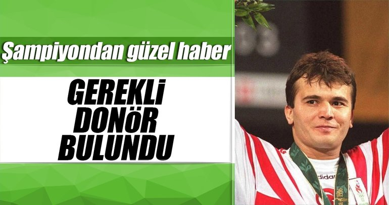 Naim Süleymanoğlu'na gerekli donör bulundu