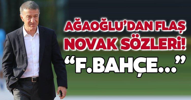 Ahmet Ağaoğlu'dan flaş Filip Novak sözleri! Fenerbahçe...