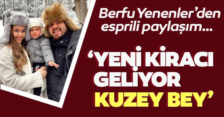 Berfu Yenenler'den esprili sosyal medya paylaşımı! 'Yeni kiracı geliyor Kuzey Bey'