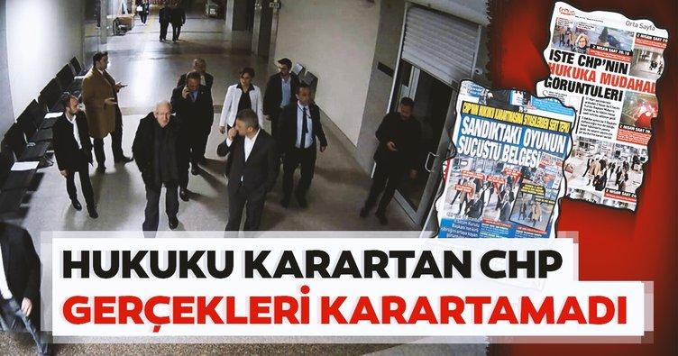 Hukuku karartan CHP gerçekleri karartamadı