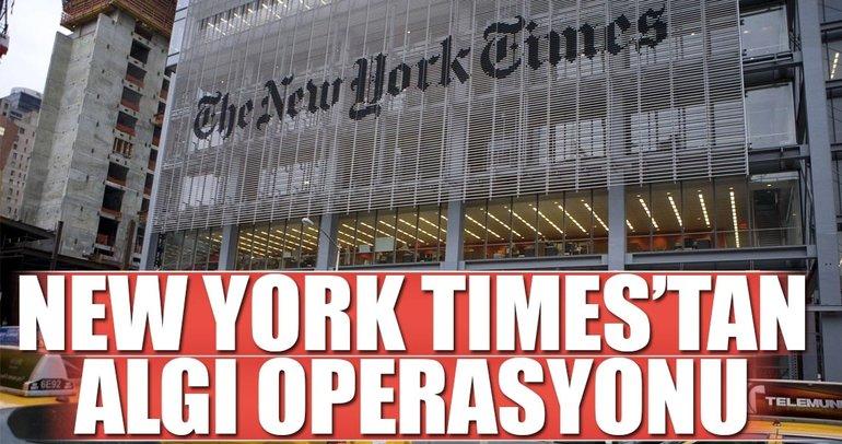 New York Times'tan algı operasyonu