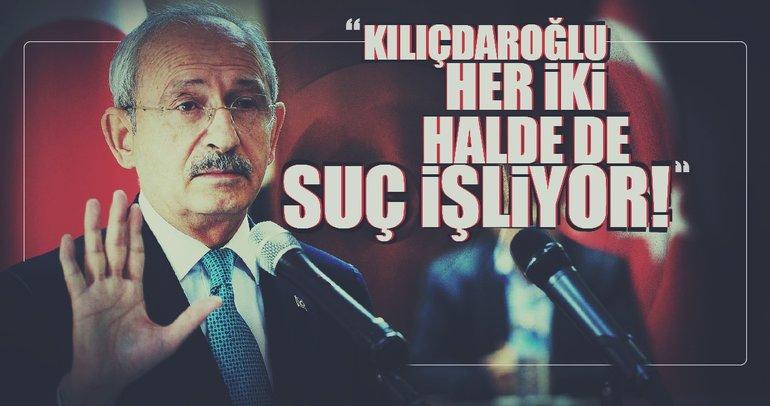 'Kemal Kılıçdaroğlu suç işliyor!'