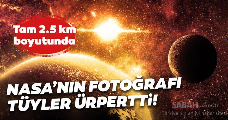 NASA'nın fotoğrafı tüyler ürpertti! Tam 2.5 km boyutunda!