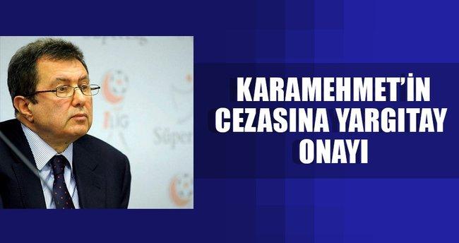 Karamehmet'in cezasına Yargıtay onayı
