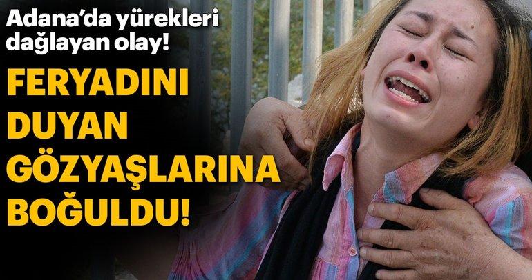 Adana'da yürekleri dağlayan olay!