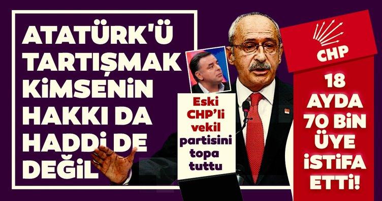 Son dakika: Eski CHP'li vekil partisini topa tuttu: 18 ayda 70 bin üye istifa etti, Atatürk'ü tartışmak kimsenin hakkı da, haddi de değil