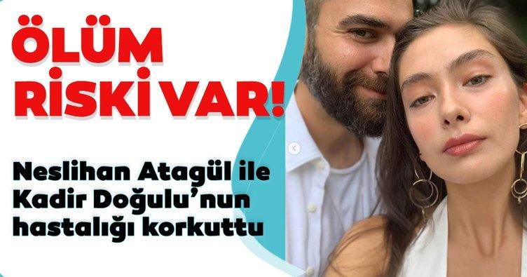 Son dakika haberi: Neslihan Atagül ile Kadir Doğulu'nun hastalığı korkuttu! Ölüm riski var!