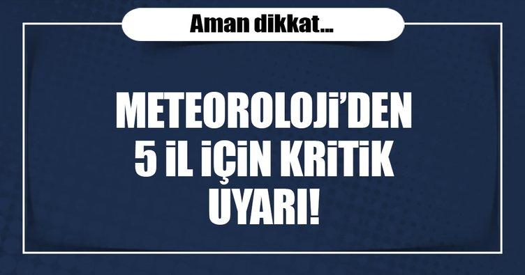 Son dakika: Meteoroloji'den kritik uyarı