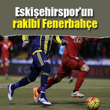 Eskişehirspor'un rakibi Fenerbahçe