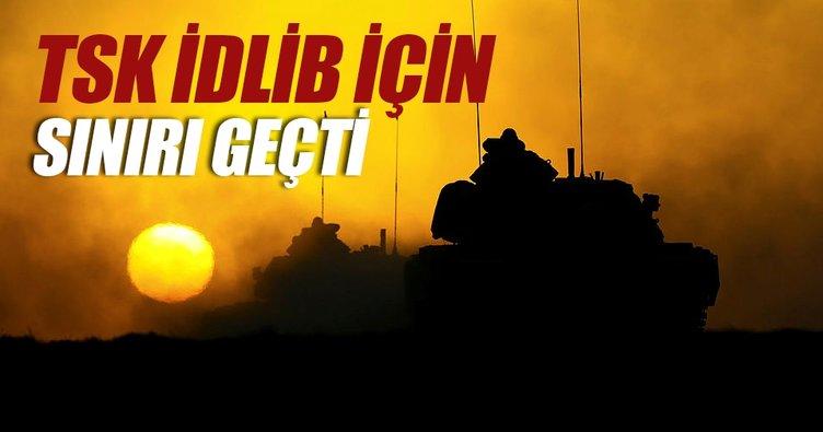 TSK, İdlib için sınırı geçti