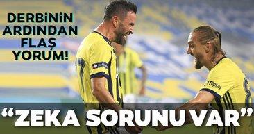 Fenerbahçe-Trabzonspor maçının ardından flaş yorum! Zeka sorunu var