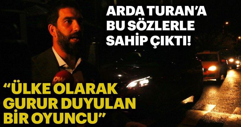 Arda Turan'a böyle sahip çıktı: Ülke olarak gurur duyulan bir oyuncu