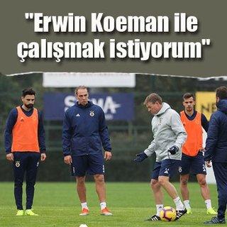 Erwin Koeman ile çalışmak istiyorum