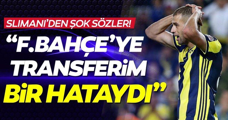 """Islam Slimani'den Fenerbahçe açıklaması! """"Transferim bir hataydı"""""""