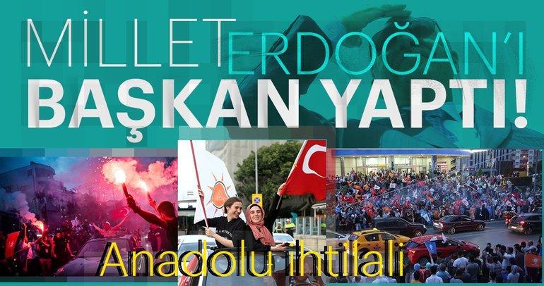 Anadolu ihtilali! Millet Erdoğan'ı Başkan yaptı