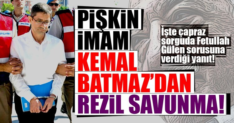 Son Dakika: Pişkin imam Kemal Batmaz'dan rezil savunma!
