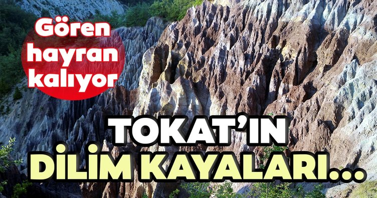 Tokat'taki 'Dilim kayalar', keşfedilmeyi bekliyor